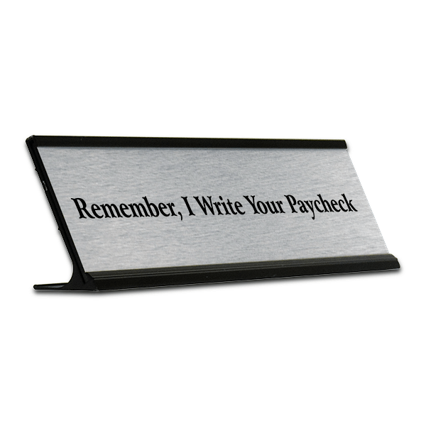 """Remember I Write Your Paycheck"" Desk Plate"