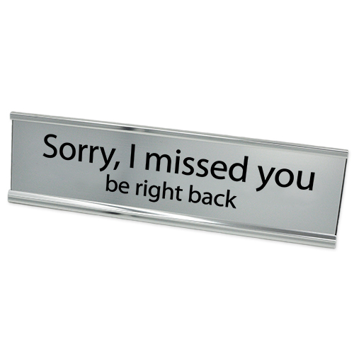 Sorry I Missed You Silver with Black Letters Desk Plate